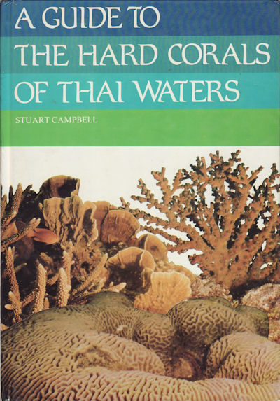 A Guide to the Hard Corals of Thai Waters. STUART CAMPBELL.