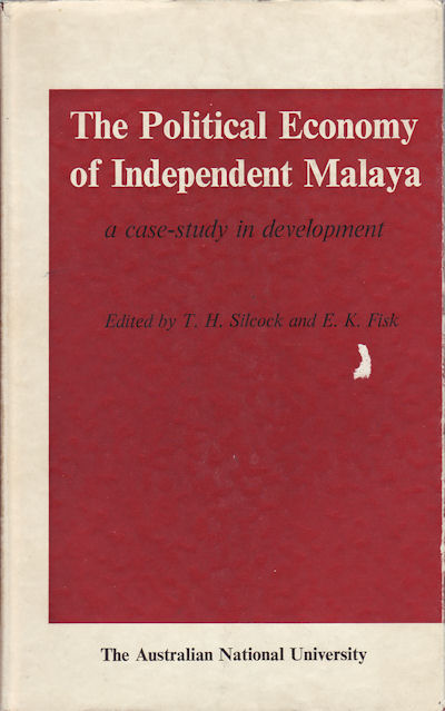 The Political Economy of Independent Malaya. A Case-study in development. T. H. AND E. K. FISK SILCOCK.