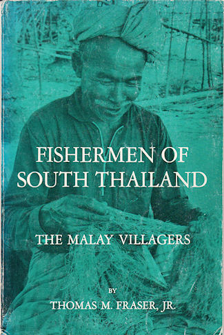 Fishermen of South Thailand. The Malay Villagers. THOMAS M. FRASER.