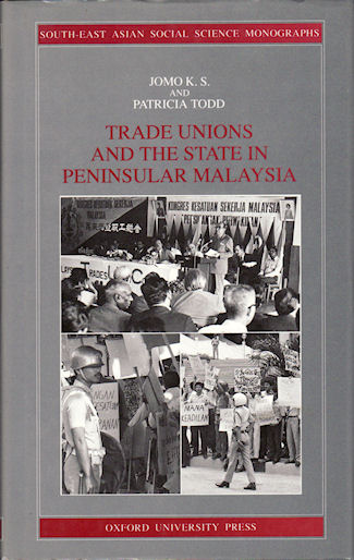 Trade Unions and the State in Peninsular Malaysia. JOMO K. S. AND PATRICIA TODD.
