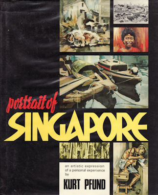 Portrait of Singapore. An Artistic Expression of a Personal Experience. KURT PFUND.