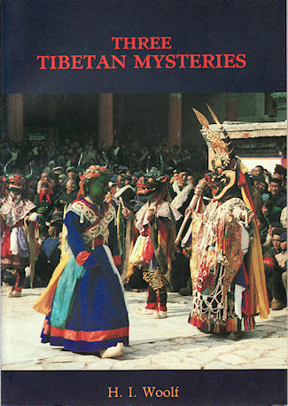 Three Tibetan Mysteries. Tchrimekundan, Nansal, Djroazanmo. As performed in the Tibetan Monasteries. H. I. WOOLF.