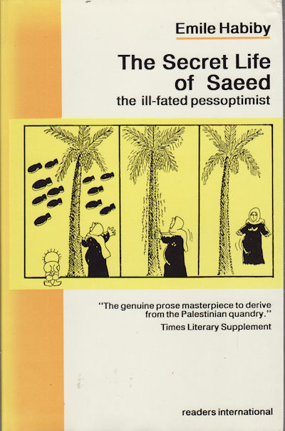 The Secret Life of Saeed, the Ill-Fated Pessoptimist. A Palestinian who Became a Citizen of Israel. EMILE HABIBY.