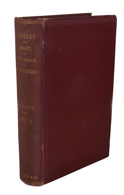 Narrative of a Journey from Heraut to Khiva, Moscow, and St. Petersburgh, During the Late Russian Invasion of Khiva; with Some Account of the Court of Khiva and the Kingdom of Khaurism. CAPTAIN JAMES ABBOTT.