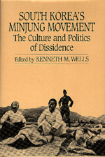 South Korea's Minjung Movement. The Culture and Politics of Dissidence. KENNETH M. WELLS.