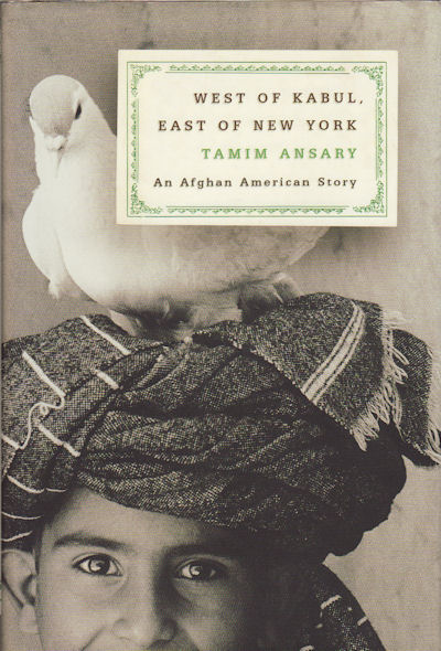 West of Kabul, East of New York. An Afghan American Story. TAMIM ANSARY.
