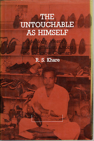 The Untouchable as himself: ideology, identity, and pragmatism among the Lucknow Chamars. R. S. KHARE.