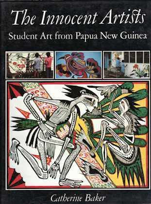 The Innocent Artists. Student Art From Papua New Guinea. CATHERINE BAKER.