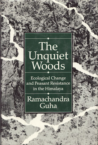 The Unquiet Woods. Ecological Change and Peasant Resistance in the Himalaya. RAMACHANDRA GUHA.