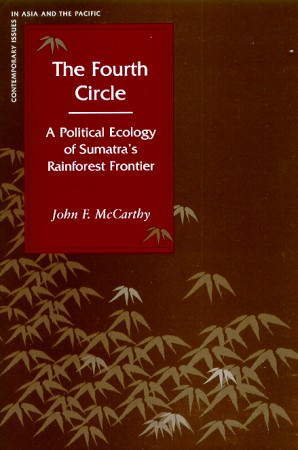The Fourth Circle. A Political Ecology of Sumatra's Rainforest Frontier. JOHN F. MCCARTHY.