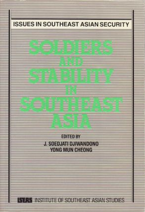 Soldiers and Stability in Southeast Asia. J. SOEDJATI AND YONG MUN CHEONG DJIWANDONO.