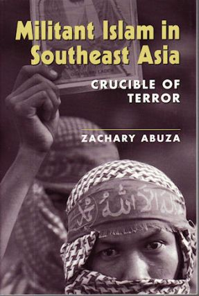 Militant Islam in Southeast Asia. Crucible of Terror. ZACHARY ABUSA.
