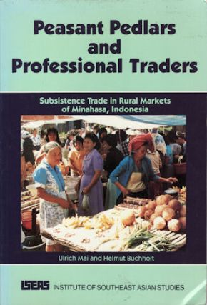Peasant Pedlars and Professional Traders. Subsistence Trade in Rural Markets of Minahasa,...