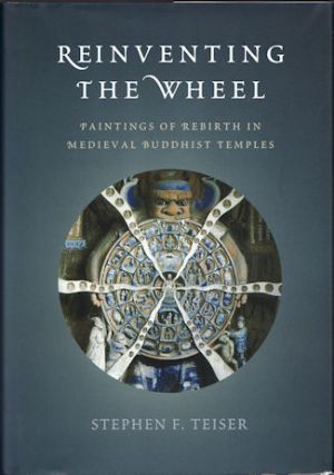 Reinventing the Wheel. Paintings of Rebirth in Medieval Buddhist Temples. STEPHEN F. TEISER
