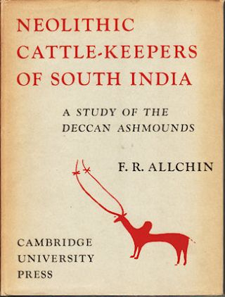 Neolithic Cattle-Keepers of South India. A Study of the Deccan Ashmounds. F. R. ALLCHIN
