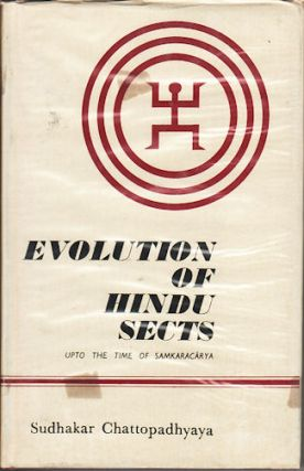 Evolution of Hindu Sects. Up to the Time of Samkaracarya. SUDHAKAR CHATTOPADHYAYA
