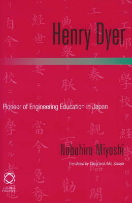 Henry Dyer. Pioneer of Education in Japan. NOBUHIRO MIYOSHI