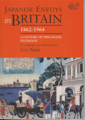 Japanese Envoys in Britain, 1862-1964. IAN NISH