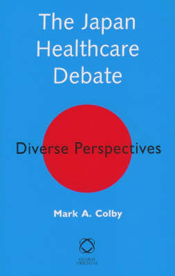 The Japan Healthcare Debate Diverse Perspectives. MARK COLBY