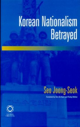 Korean Nationalism Betrayed. JOONG-SEOK SEO