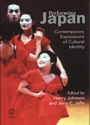 Performing Japan. Contemporary Expressions of Cultural Identity. HENRY JOHNSON, AND JERRY C. JAFFE