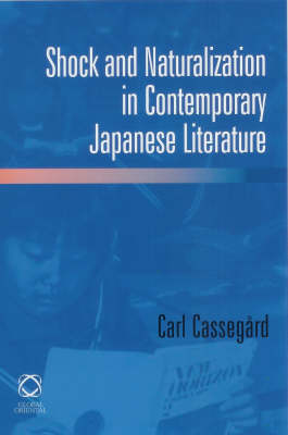 Shock and Naturalization in Contemporary Japanese Literature. CARL CASSEGARD.