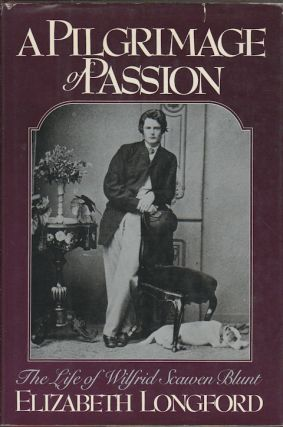 A Pilgrimage of Passion. The Life of Wilfrid Scawen Blunt. ELIZABETH LONGFORD