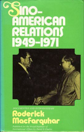 Sino-American Relations, 1949-71. RODERICK MACFARQUHAR, DOCUMENTED AND