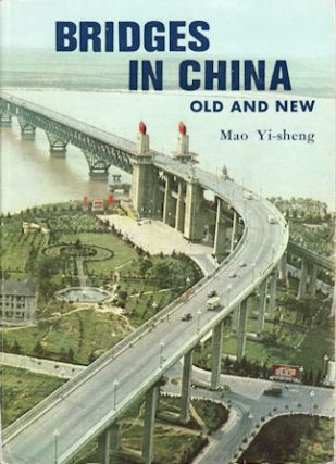 Bridges in China, Old and New. From the Ancient Chaochow Bridge to the Modern Nanking Bridge over...