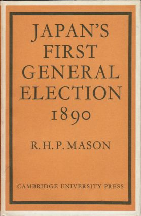 Japan's First General Election 1890. R. H. P. MASON