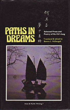 Paths in Dreams. Selected Prose and Poetry of Ho Ch'i-fang. BONNIE S. MCDOUGALL, TRANSLATED AND