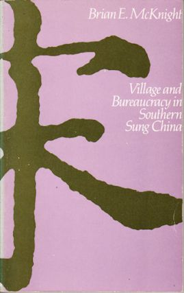 Village and Bureaucracy in Southern Sung China. BRIAN E. MCKNIGHT.