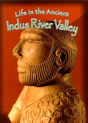Life in the Ancient Indus River Valley. Peoples of the Ancient World. HAZEL RICHARDSON.