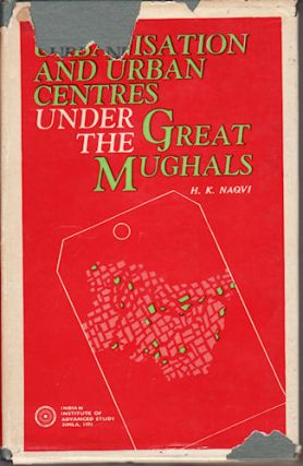 Urbanisation and Urban Centres Under the Great Mughals 1556-1707. An Essay in Interpretation....