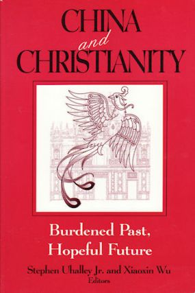 China and Christianity. Burdened Past, Hopeful Future. STEPHEN UHALLEY, XIAOXIN WU