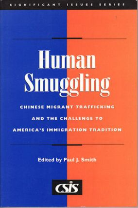Human Smuggling. Chinese Migrant Trafficking and the Challenge to America's Immigration...