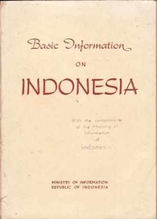 Basic Information on Indonesia. MINISTRY OF INFORMATION