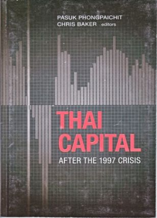 Thai Capital after the 1997 Crisis. PASUK AND CHRIS BAKER PHONGPAICHIT