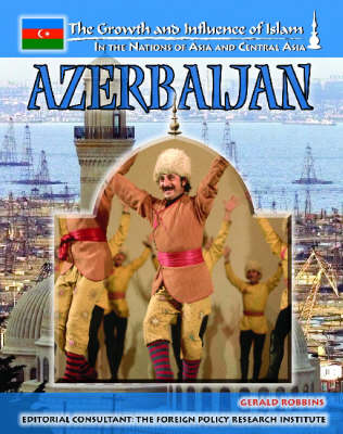 Azerbaijan. The Growth & Influence of Islam in the Nations of Asia and central Asia. GERALD ROBBINS.