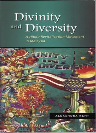 Divinity and Diversity. A Hindu Revitalization Movement in Malaysia. ALEXANDRA KENT