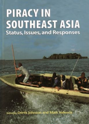 Piracy in Southeast Asia. Status, Issues, and Responses. DEREK JOHNSON, MARK VALENCIA