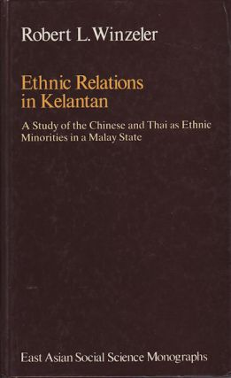 Ethnic Relations in Kelantan. A Study of the Chinese and Thai as Ethnic Minorities in a Malay...