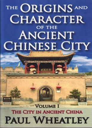 The Origins and Character of the Ancient Chinese City. Volume I. The City in Ancient China. PAUL...