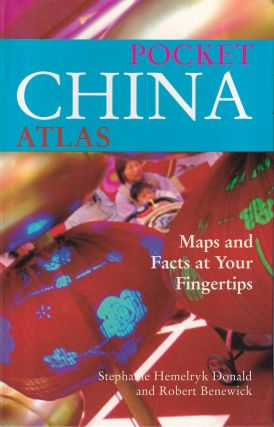 Pocket China Atlas. Maps and Facts at Your Fingertips. STEPHANIE HEMELRYK AND ROBERT BENEWICK...