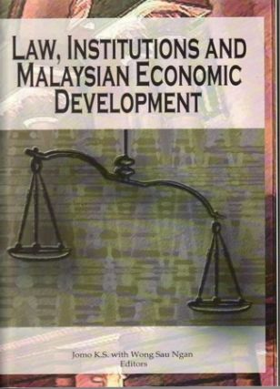 Law, Institutions and Malaysian Economic Development. K. S. JOMO, WONG SAU NGAN