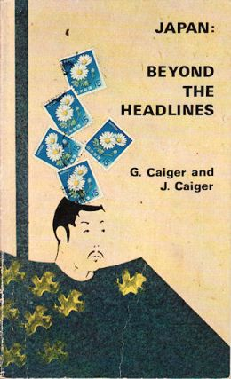 Japan: Beyond the Headlines. G. CAIGER.