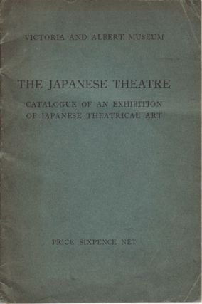 The Japanese Theatre. Catalogue of an Exhibition of Japanese Theatrical Art. VICTORIA AND ALBERT...