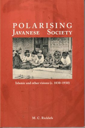 Polarising Javanese Society: Islamic and Other Visions (c.1830-1930). M. C. RICKLEFS