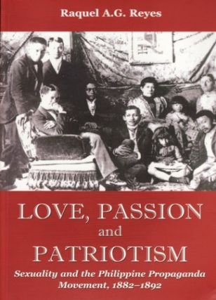 Love, Passion and Patriotism: Sexuality and the Philippine Propaganda Movement, 1882-1892...