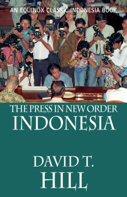 The Press in New Order Indonesia. DAVID HILL, T